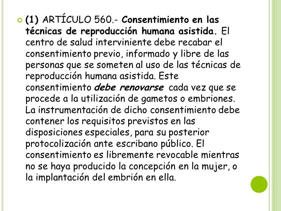 (1) ARTÍCULO 560.- Consentimiento en las técnicas de reproducción humana asistida.