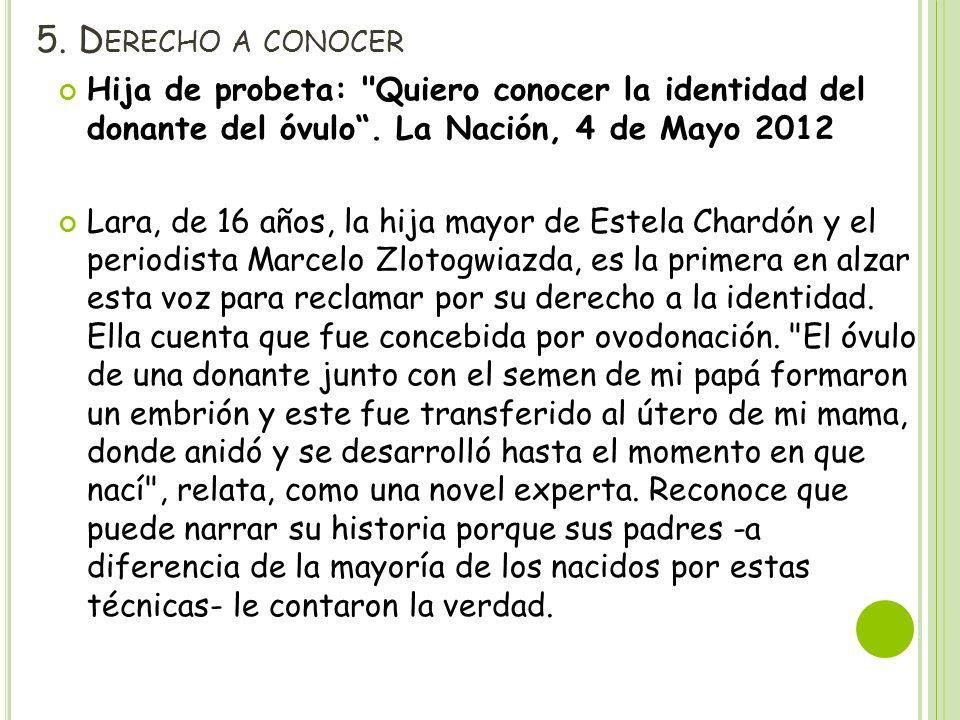 5. Derecho a conocer Hija de probeta: Quiero conocer la identidad del donante del óvulo . La Nación, 4 de Mayo 2012.