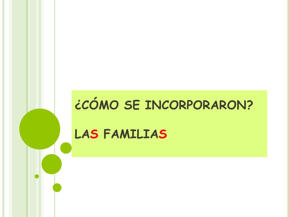 ¿CÓMO SE INCORPORARON LAS FAMILIAS