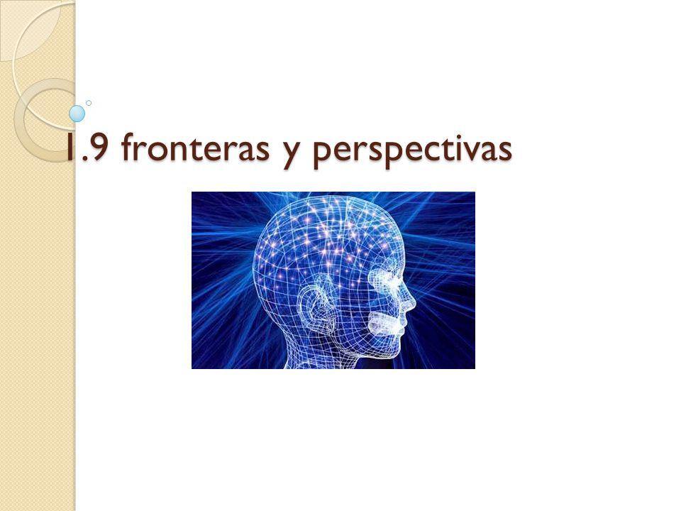 1.9 fronteras y perspectivas