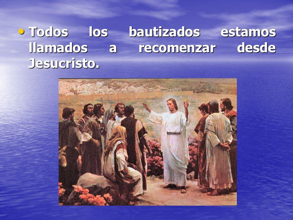 Todos los bautizados estamos llamados a recomenzar desde Jesucristo.