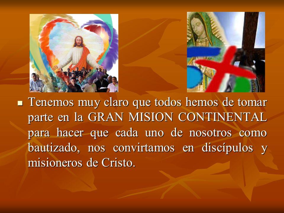 Tenemos muy claro que todos hemos de tomar parte en la GRAN MISION CONTINENTAL para hacer que cada uno de nosotros como bautizado, nos convirtamos en discípulos y misioneros de Cristo.
