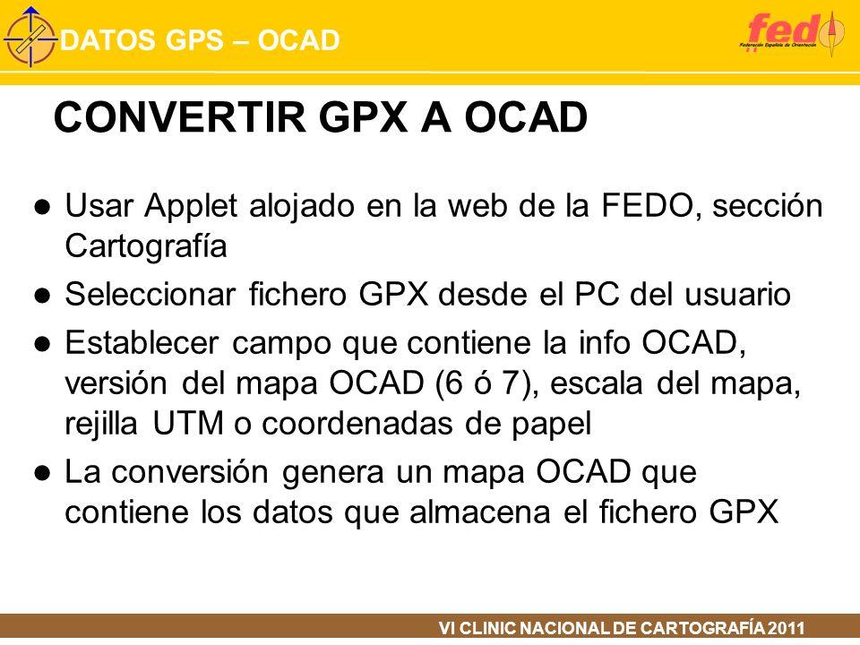 CONVERTIR GPX A OCAD Usar Applet alojado en la web de la FEDO, sección Cartografía. Seleccionar fichero GPX desde el PC del usuario.