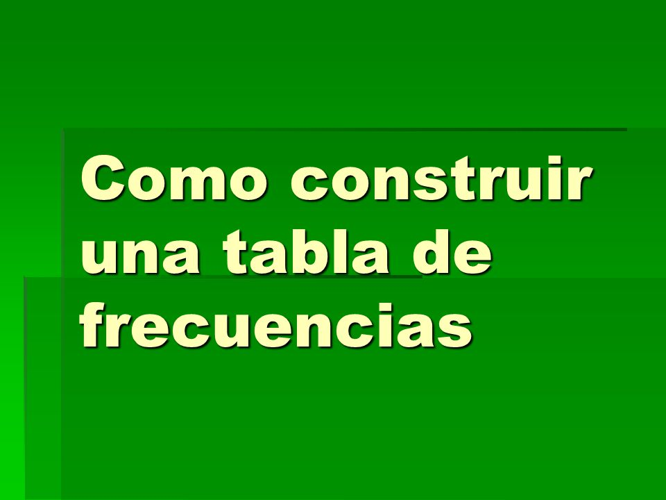 Como construir una tabla de frecuencias