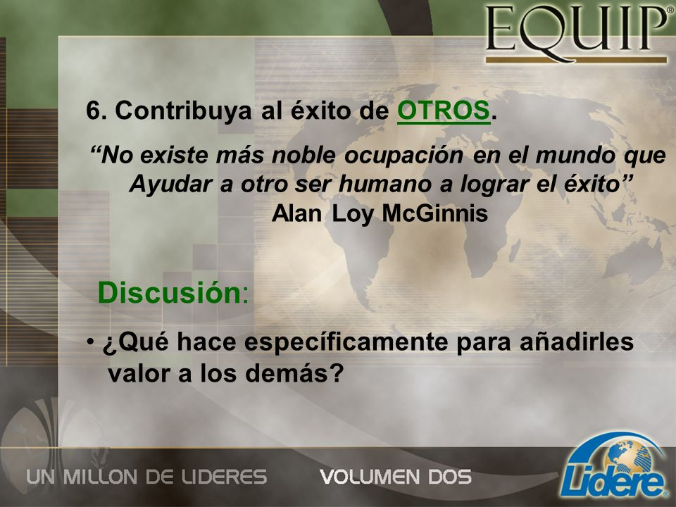 Discusión: 6. Contribuya al éxito de OTROS.