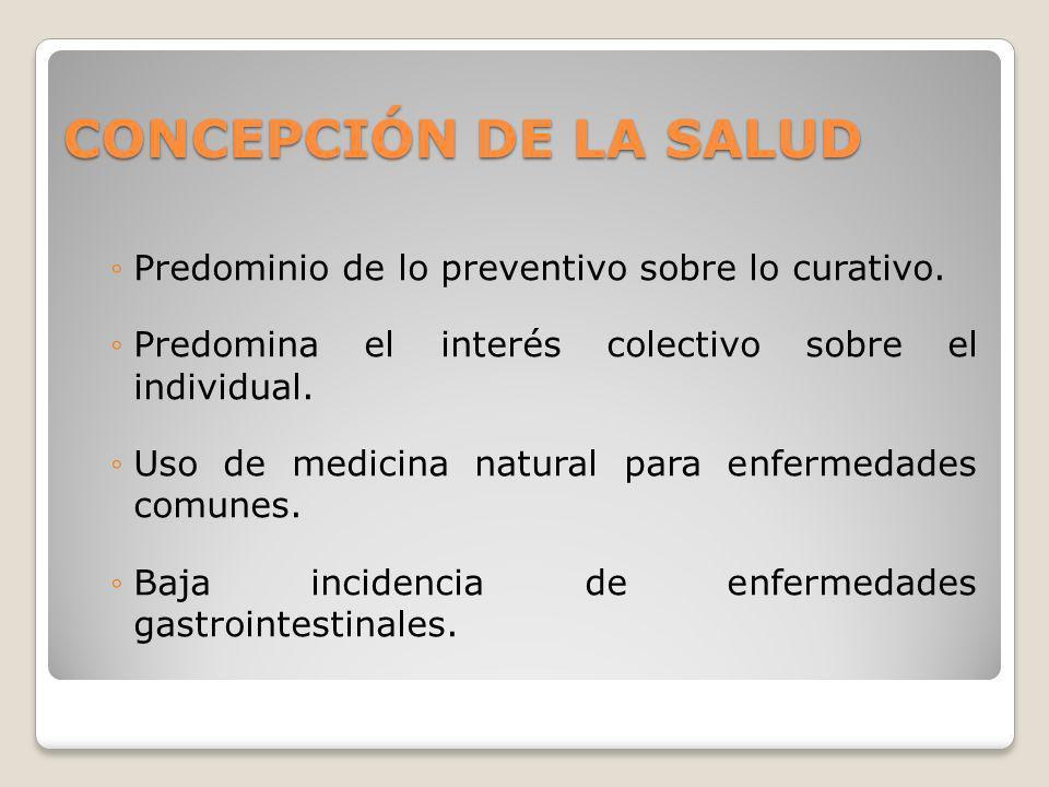 CONCEPCIÓN DE LA SALUD Predominio de lo preventivo sobre lo curativo.