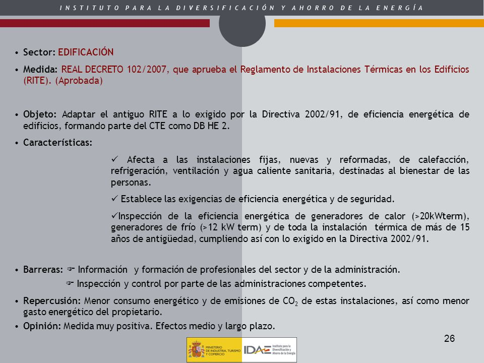 Sector: EDIFICACIÓNMedida: REAL DECRETO 102/2007, que aprueba el Reglamento de Instalaciones Térmicas en los Edificios (RITE). (Aprobada)
