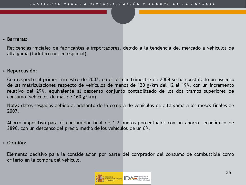 Barreras: Reticencias iniciales de fabricantes e importadores, debido a la tendencia del mercado a vehículos de alta gama (todoterrenos en especial).