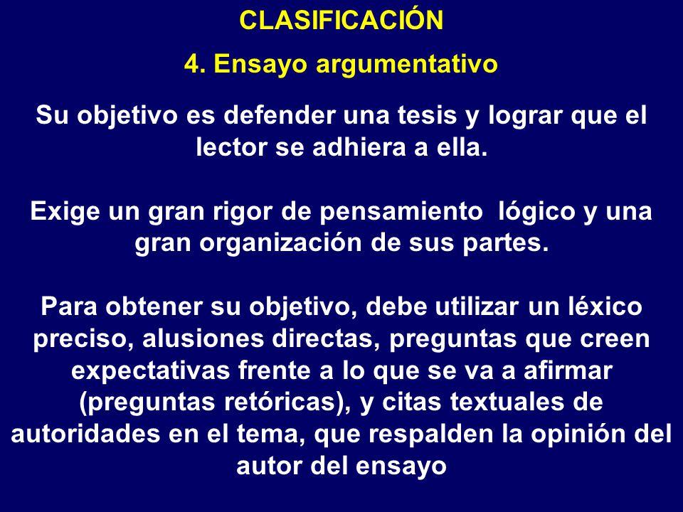 CLASIFICACIÓN 4. Ensayo argumentativo. Su objetivo es defender una tesis y lograr que el lector se adhiera a ella.