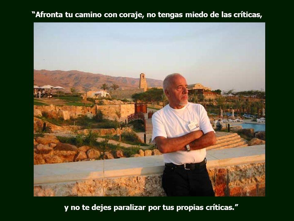 Afronta tu camino con coraje, no tengas miedo de las críticas,