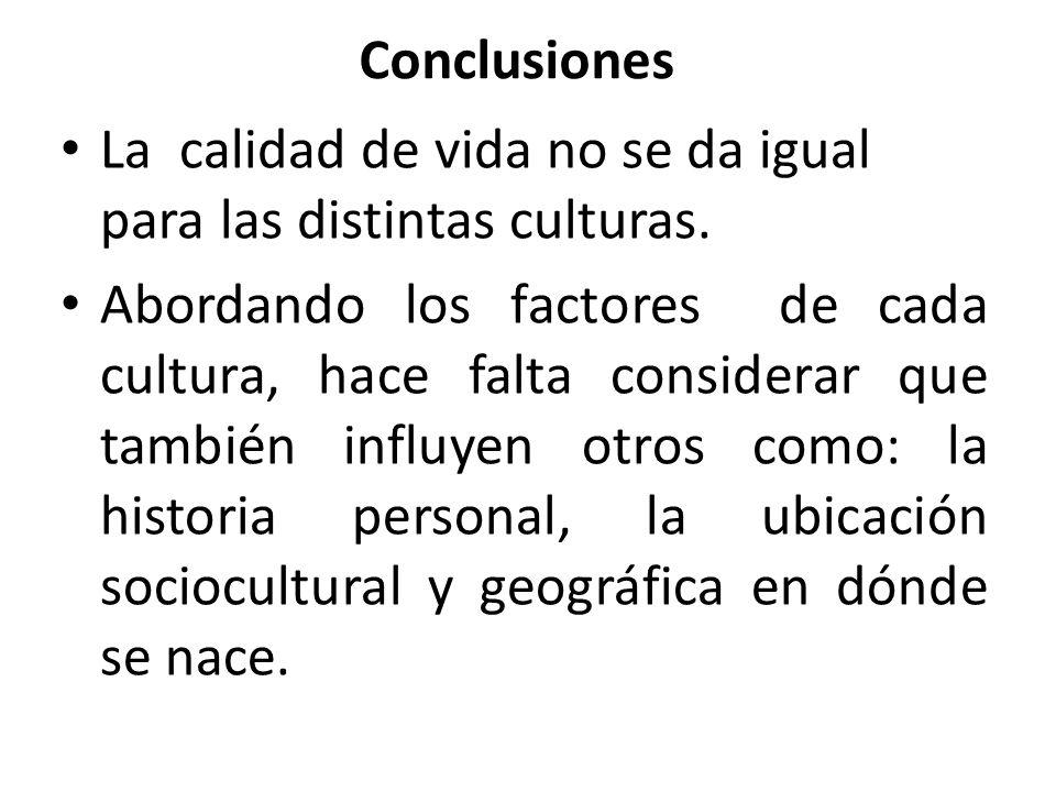 Conclusiones La calidad de vida no se da igual para las distintas culturas.