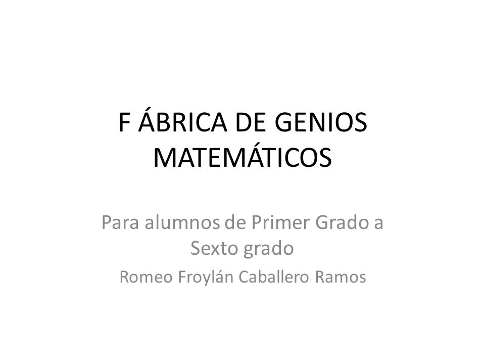 F ÁBRICA DE GENIOS MATEMÁTICOS