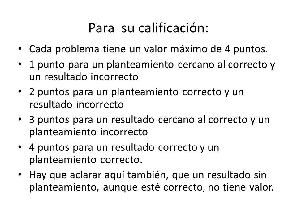 Para su calificación: Cada problema tiene un valor máximo de 4 puntos.