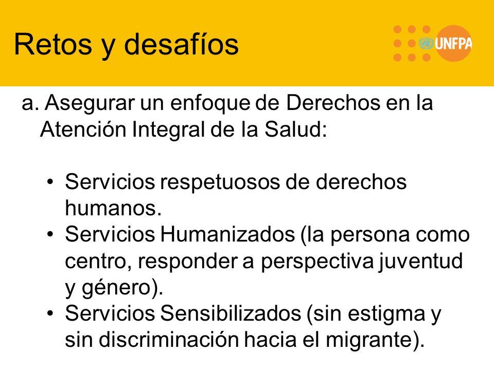 Retos y desafíos a. Asegurar un enfoque de Derechos en la Atención Integral de la Salud: Servicios respetuosos de derechos humanos.