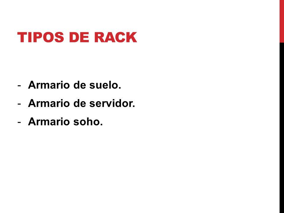 TIPOS DE RACK Armario de suelo. Armario de servidor. Armario soho.