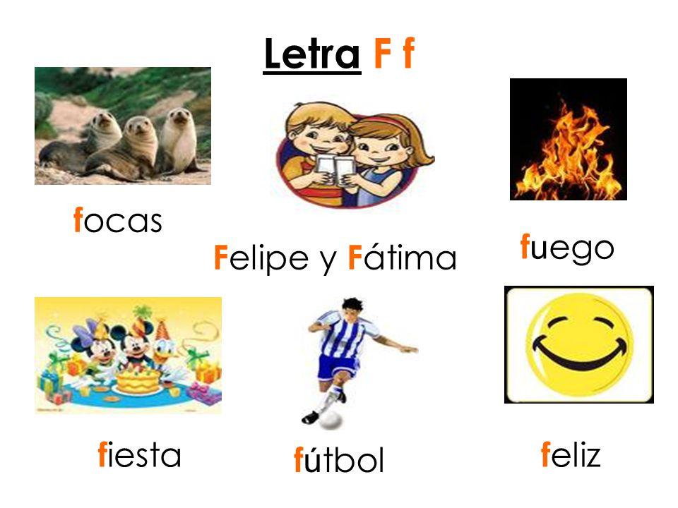 Letra F f focas fuego Felipe y Fátima fiesta feliz fútbol