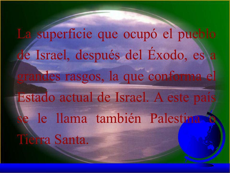 La superficie que ocupó el pueblo de Israel, después del Éxodo, es a grandes rasgos, la que conforma el Estado actual de Israel.