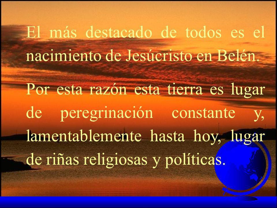 El más destacado de todos es el nacimiento de Jesúcristo en Belén.