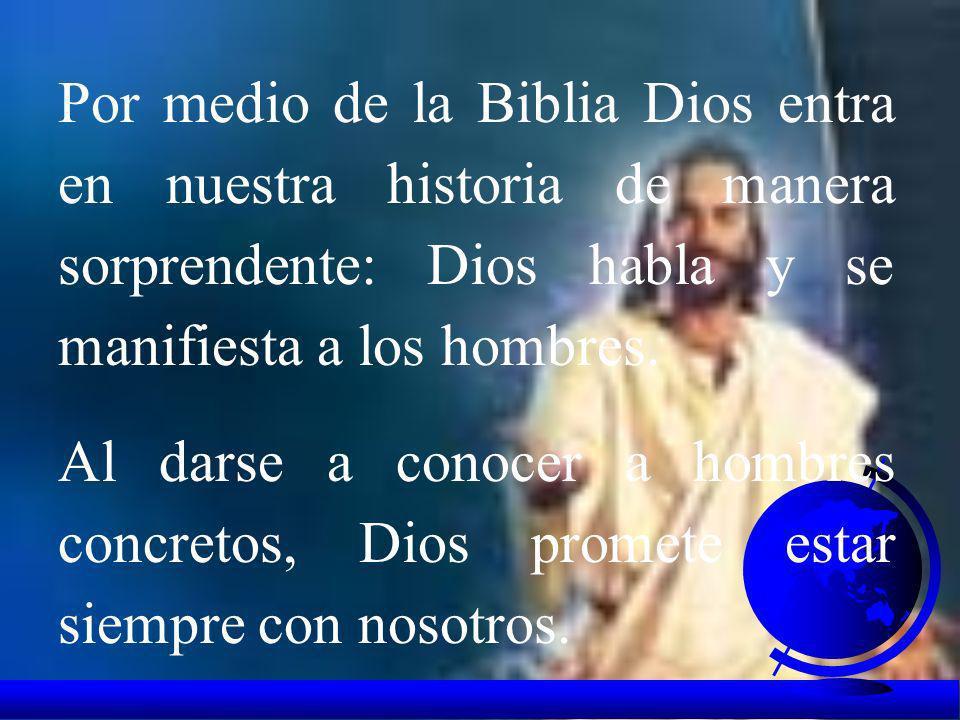 Por medio de la Biblia Dios entra en nuestra historia de manera sorprendente: Dios habla y se manifiesta a los hombres.