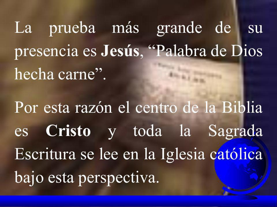 La prueba más grande de su presencia es Jesús, Palabra de Dios hecha carne .