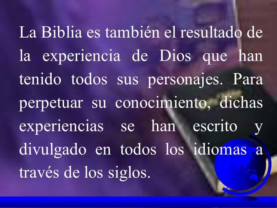 La Biblia es también el resultado de la experiencia de Dios que han tenido todos sus personajes.