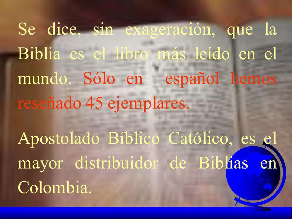Se dice, sin exageración, que la Biblia es el libro más leído en el mundo. Sólo en español hemos reseñado 45 ejemplares.