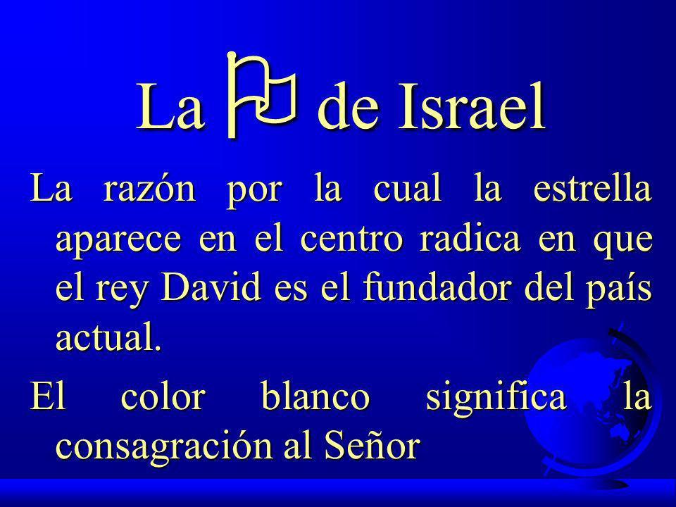 La O de Israel La razón por la cual la estrella aparece en el centro radica en que el rey David es el fundador del país actual.