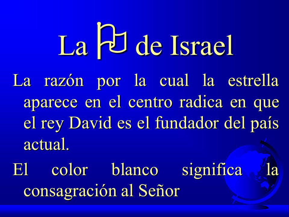 La O de IsraelLa razón por la cual la estrella aparece en el centro radica en que el rey David es el fundador del país actual.