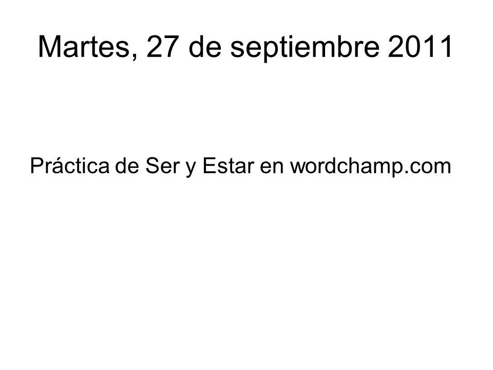 Martes, 27 de septiembre 2011 Práctica de Ser y Estar en wordchamp.com