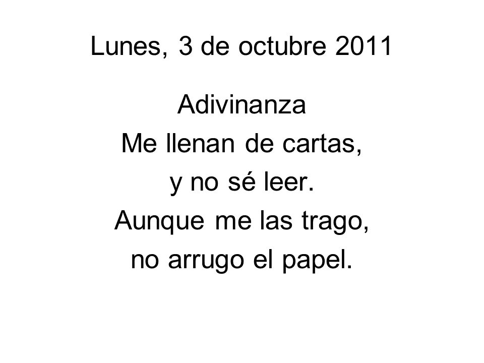 Lunes, 3 de octubre 2011 Adivinanza. Me llenan de cartas, y no sé leer.