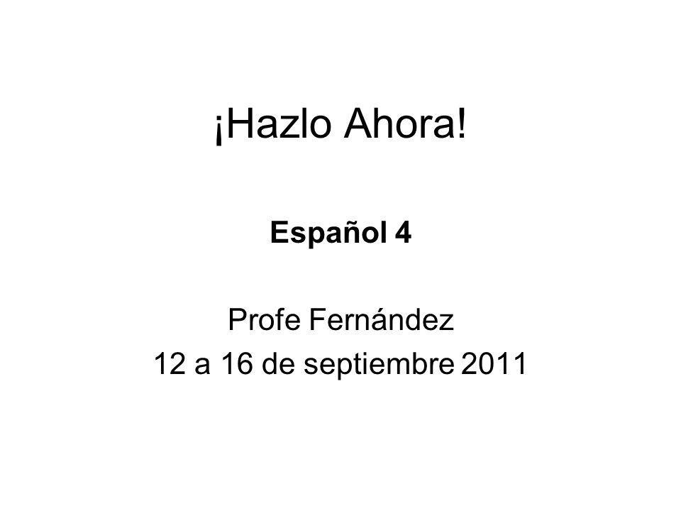 Español 4 Profe Fernández 12 a 16 de septiembre 2011