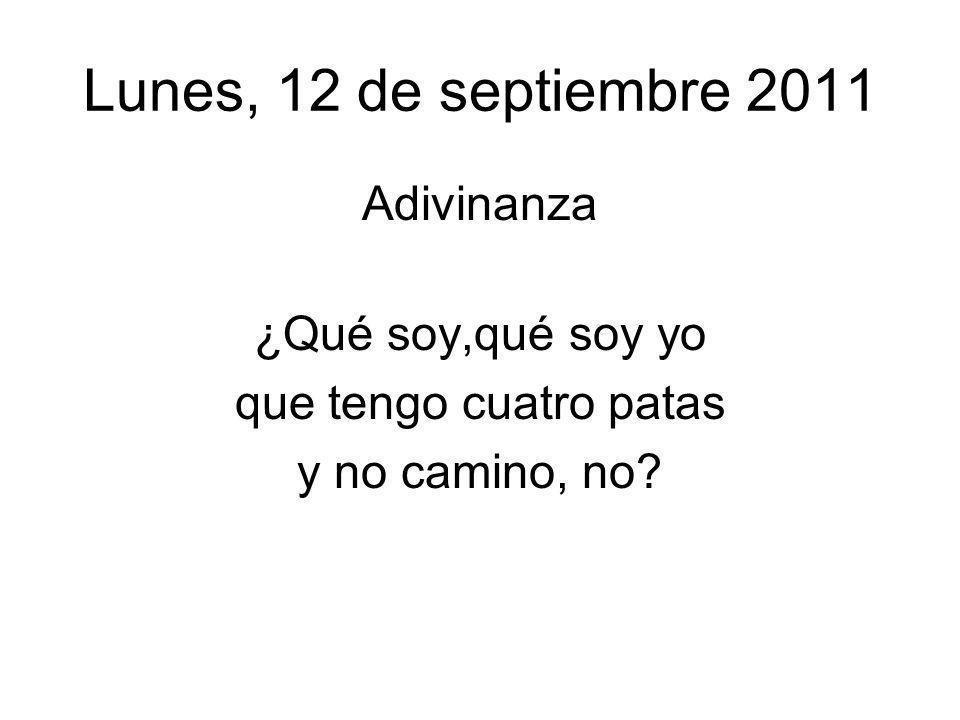 Lunes, 12 de septiembre 2011 Adivinanza ¿Qué soy,qué soy yo