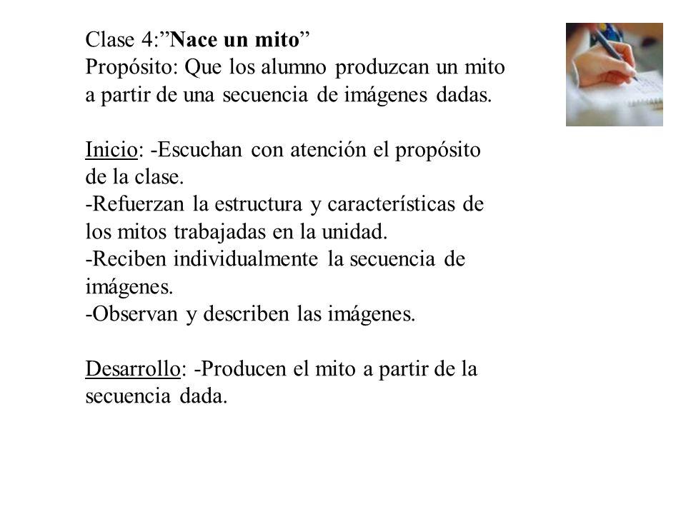 Clase 4: Nace un mito Propósito: Que los alumno produzcan un mito a partir de una secuencia de imágenes dadas.