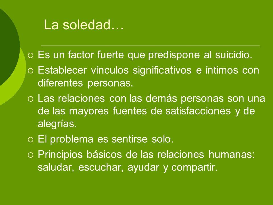La soledad… Es un factor fuerte que predispone al suicidio.