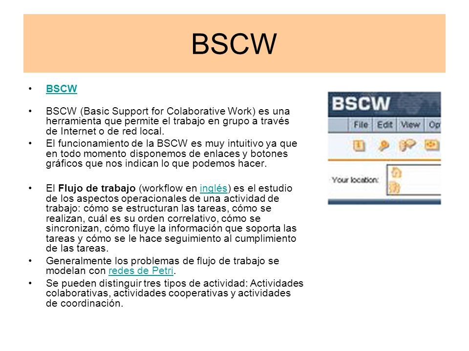 BSCW BSCW. BSCW (Basic Support for Colaborative Work) es una herramienta que permite el trabajo en grupo a través de Internet o de red local.