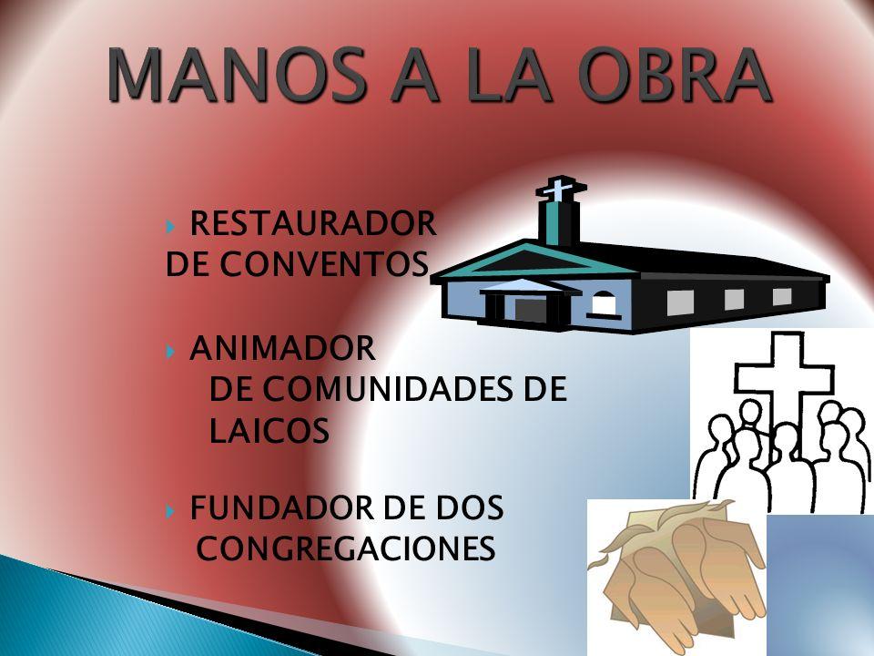MANOS A LA OBRA RESTAURADOR DE CONVENTOS ANIMADOR DE COMUNIDADES DE