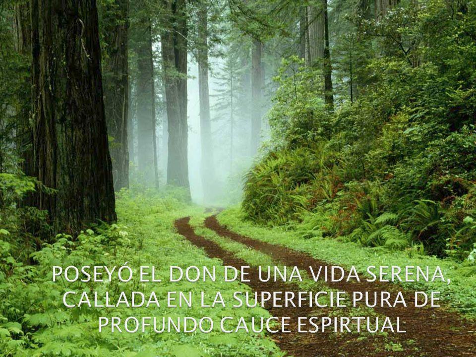 POSEYÓ EL DON DE UNA VIDA SERENA, CALLADA EN LA SUPERFICIE PURA DE PROFUNDO CAUCE ESPIRTUAL