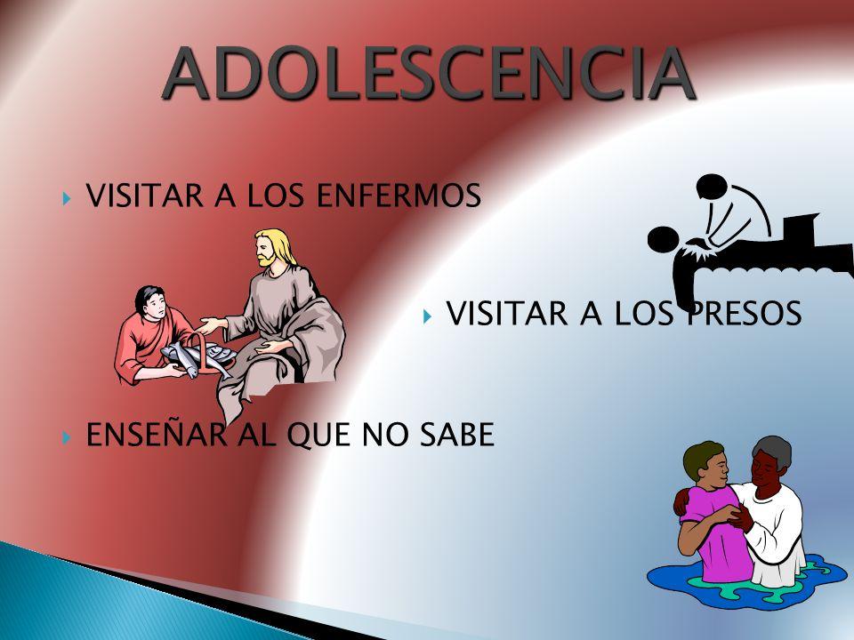 ADOLESCENCIA VISITAR A LOS PRESOS VISITAR A LOS ENFERMOS
