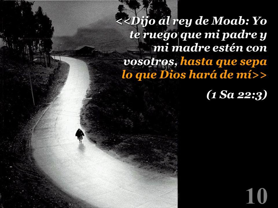 <<Dijo al rey de Moab: Yo te ruego que mi padre y mi madre estén con vosotros, hasta que sepa lo que Dios hará de mí>>