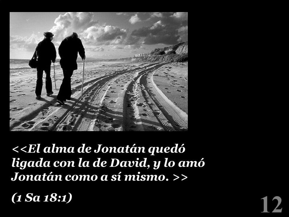 <<El alma de Jonatán quedó ligada con la de David, y lo amó Jonatán como a sí mismo. >>