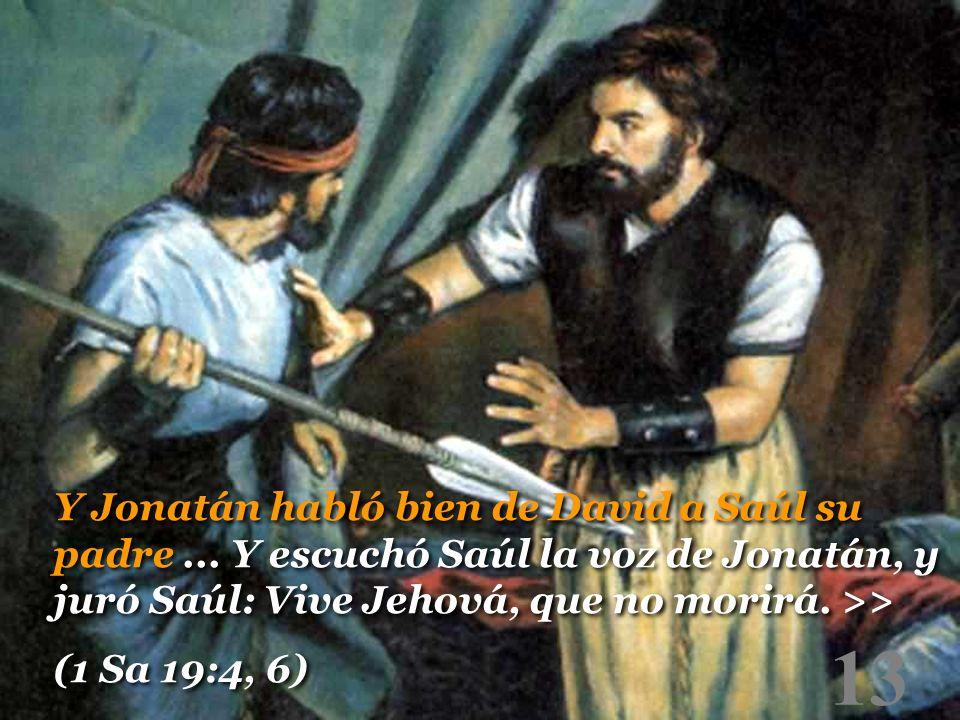 Y Jonatán habló bien de David a Saúl su padre