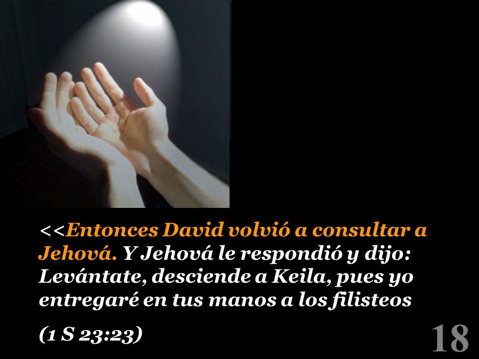 <<Entonces David volvió a consultar a Jehová