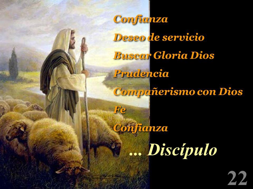 22 ... Discípulo Confianza Deseo de servicio Buscar Gloria Dios