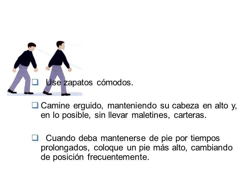 Use zapatos cómodos. Camine erguido, manteniendo su cabeza en alto y, en lo posible, sin llevar maletines, carteras.