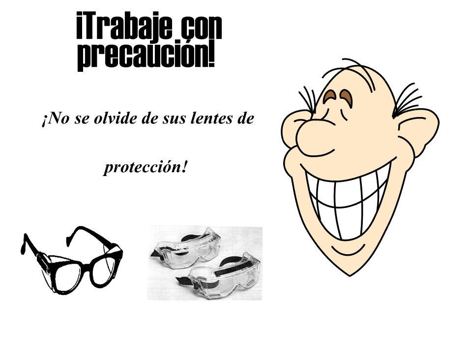 ¡No se olvide de sus lentes de protección!
