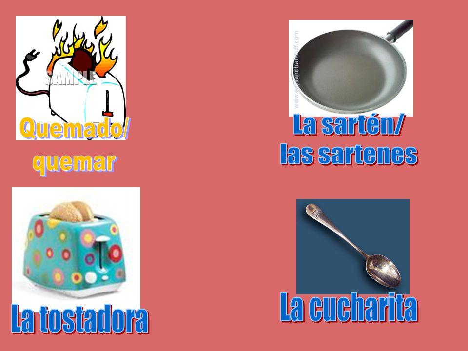 La sartén/ las sartenes Quemado/ quemar La cucharita La tostadora