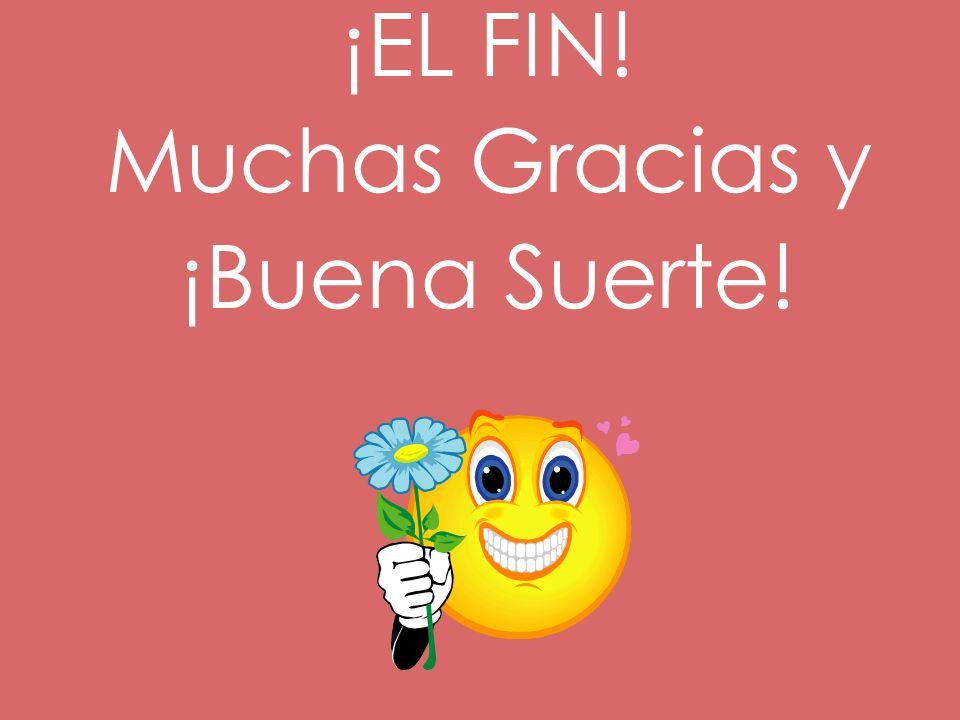 ¡EL FIN! Muchas Gracias y ¡Buena Suerte!