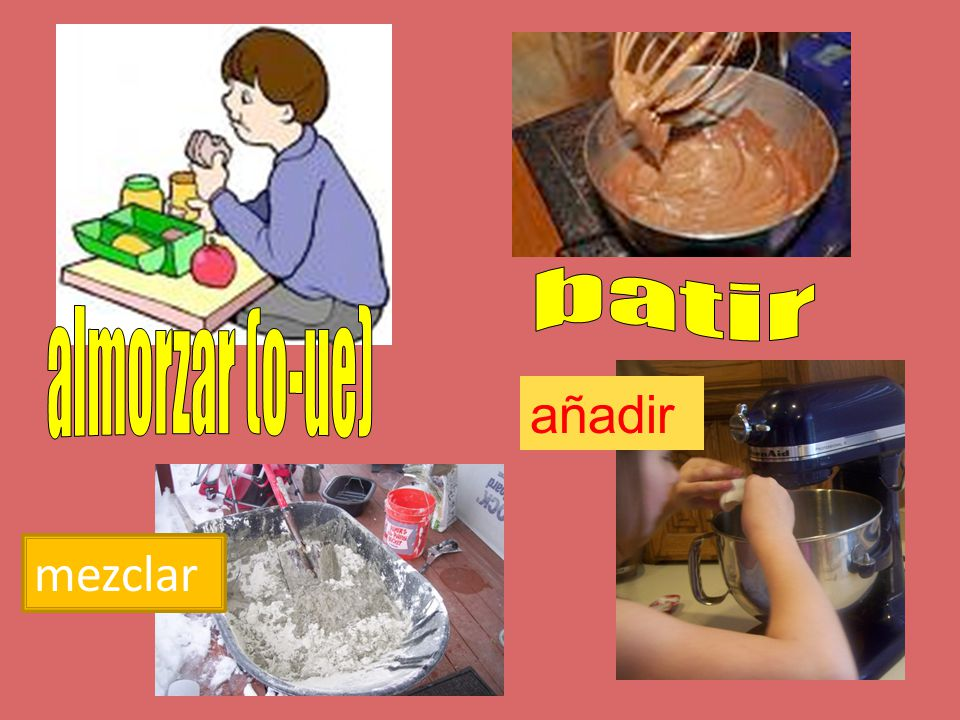 batir almorzar (o-ue) añadir mezclar