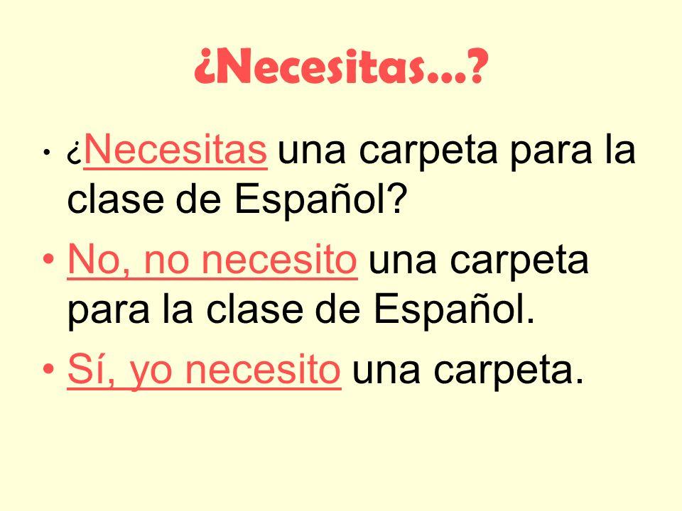¿Necesitas… No, no necesito una carpeta para la clase de Español.