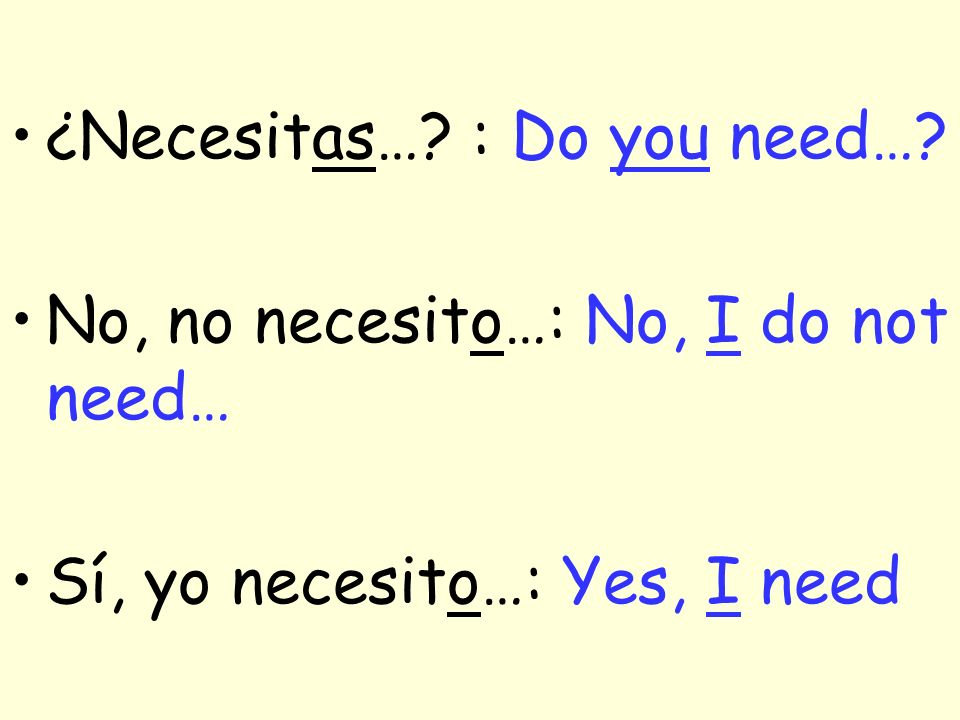 ¿Necesitas… : Do you need…